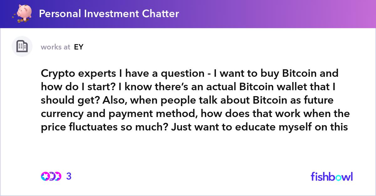 Crypto experts I have a question - I want to buy Bitcoin and how do I start? I know there's an ...