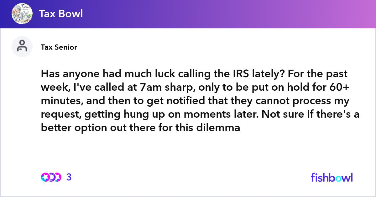 Has anyone had much luck calling the IRS lately? For the ...