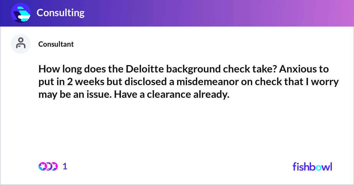 How long does the Deloitte background check take? Anxious ...
